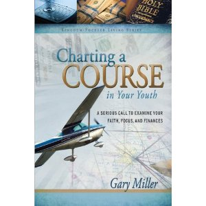 CHARTING A COURSE IN YOUR YOUTH Gary Miller