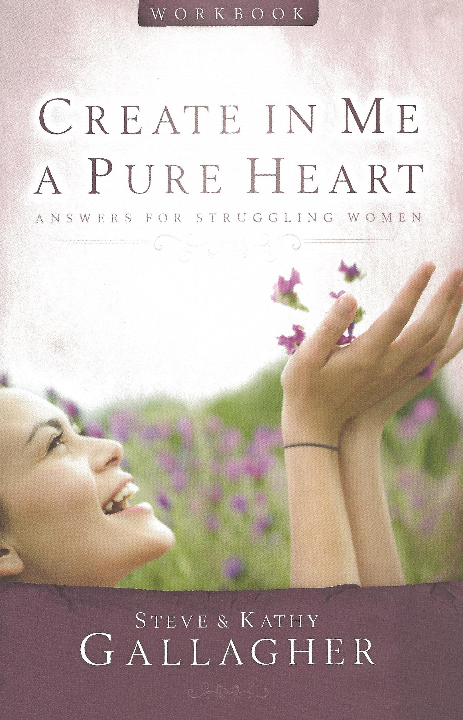 CREATE IN ME A PURE HEART WORKBOOK Steve & Kathy Gallagher