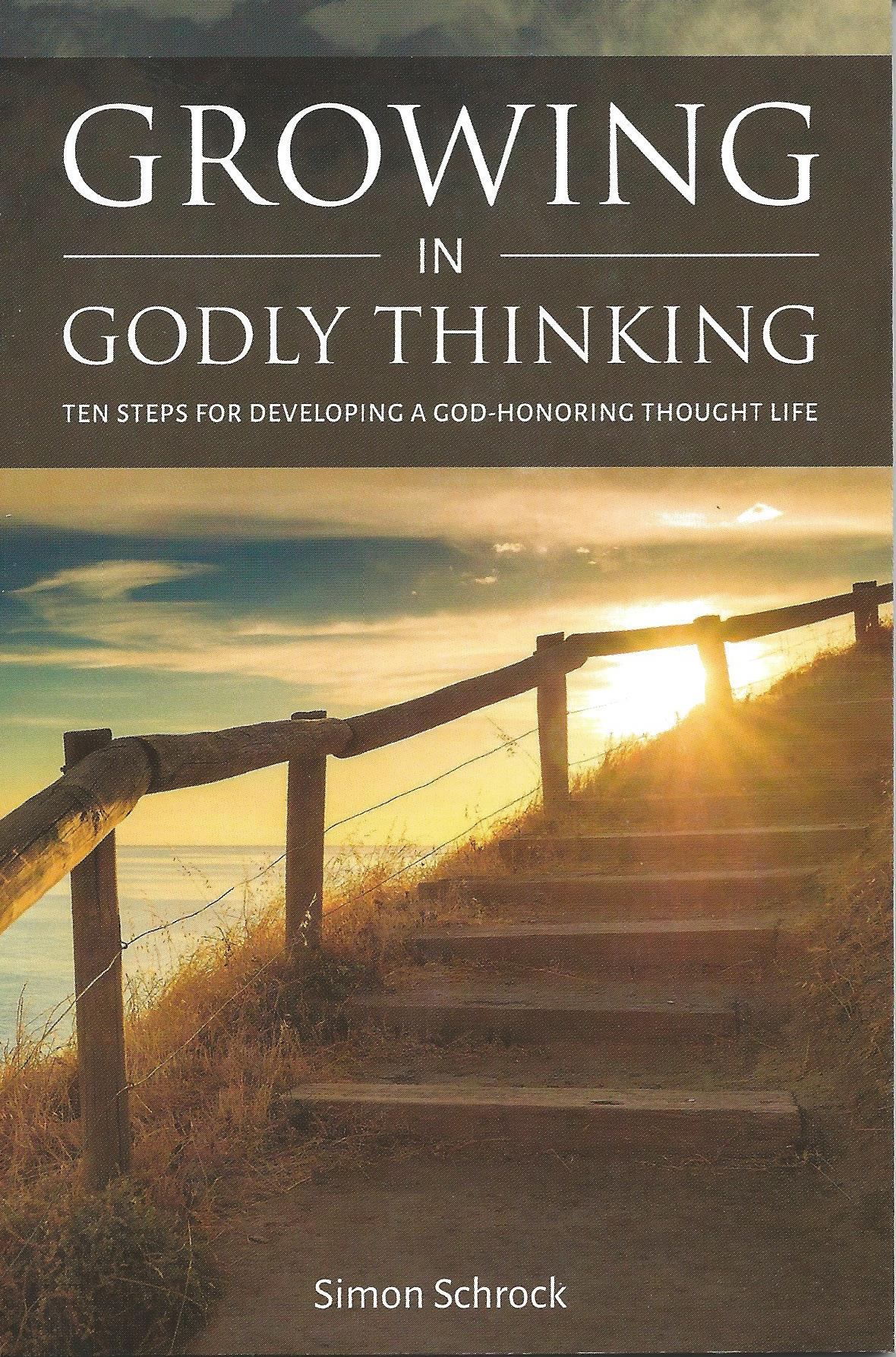GROWING IN GODLY THINKING Simon Schrock