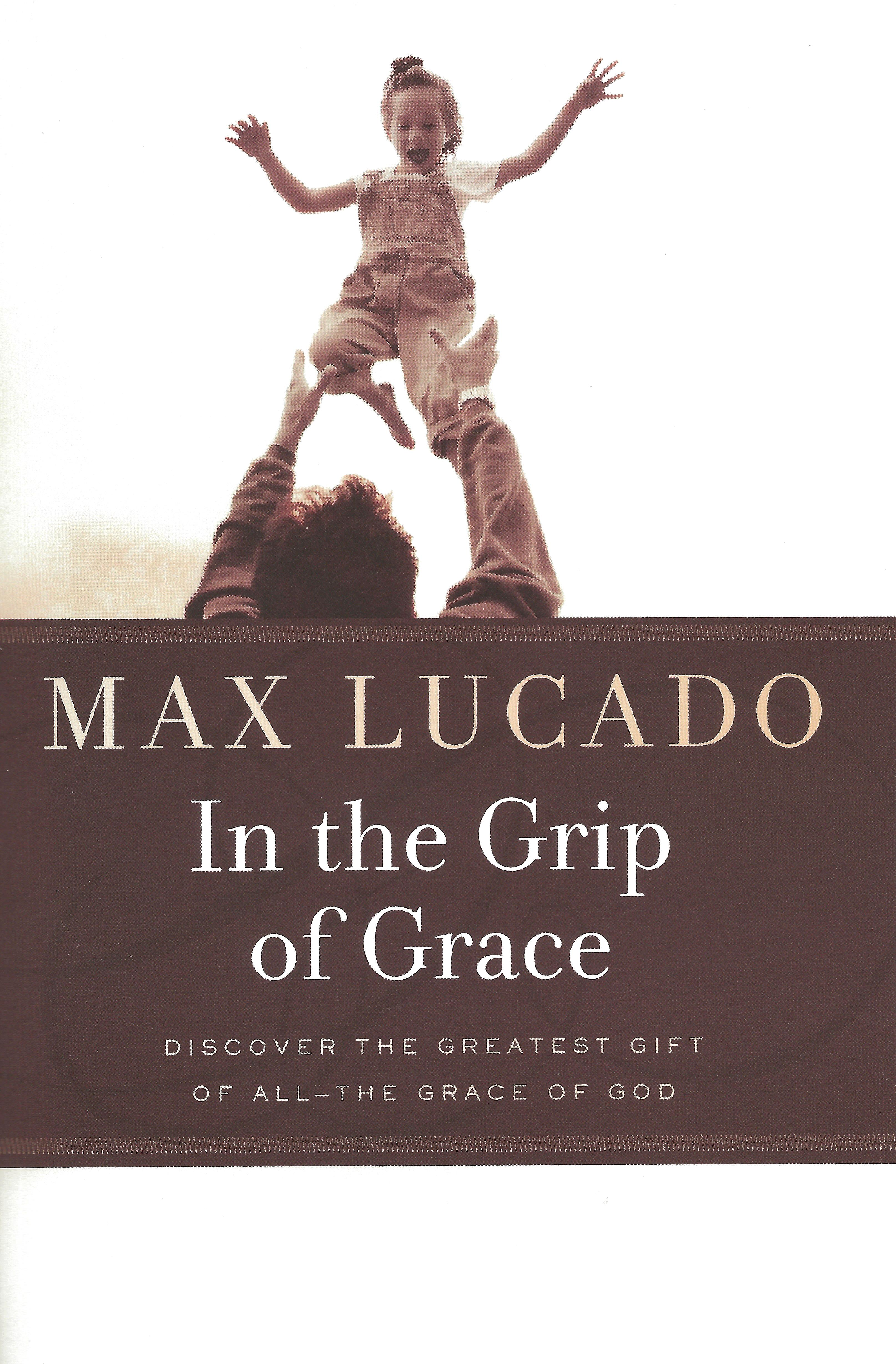 IN THE GRIP OF GRACE Max Lucado