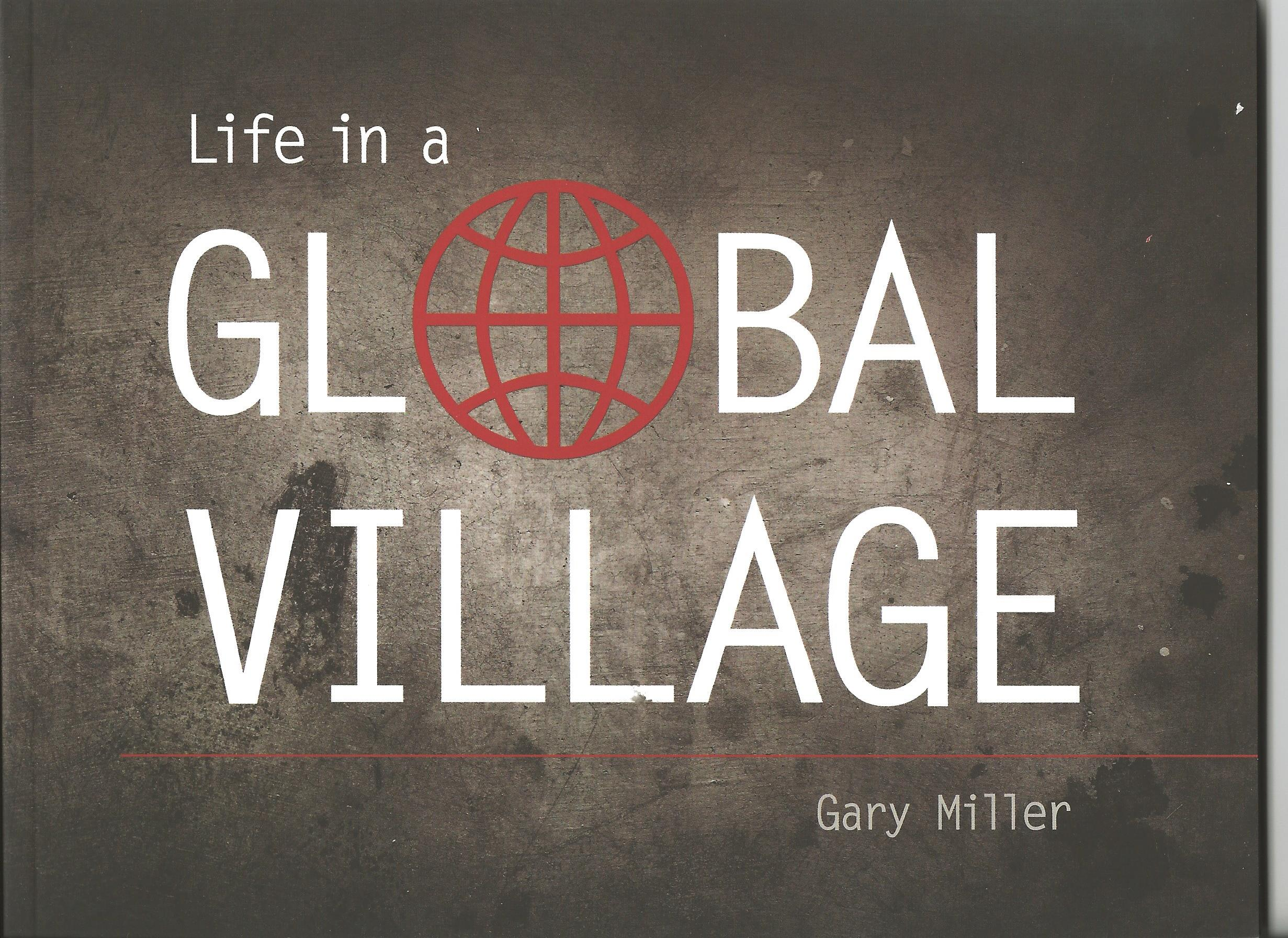 LIFE IN A GLOBAL VILLAGE Gary Miller
