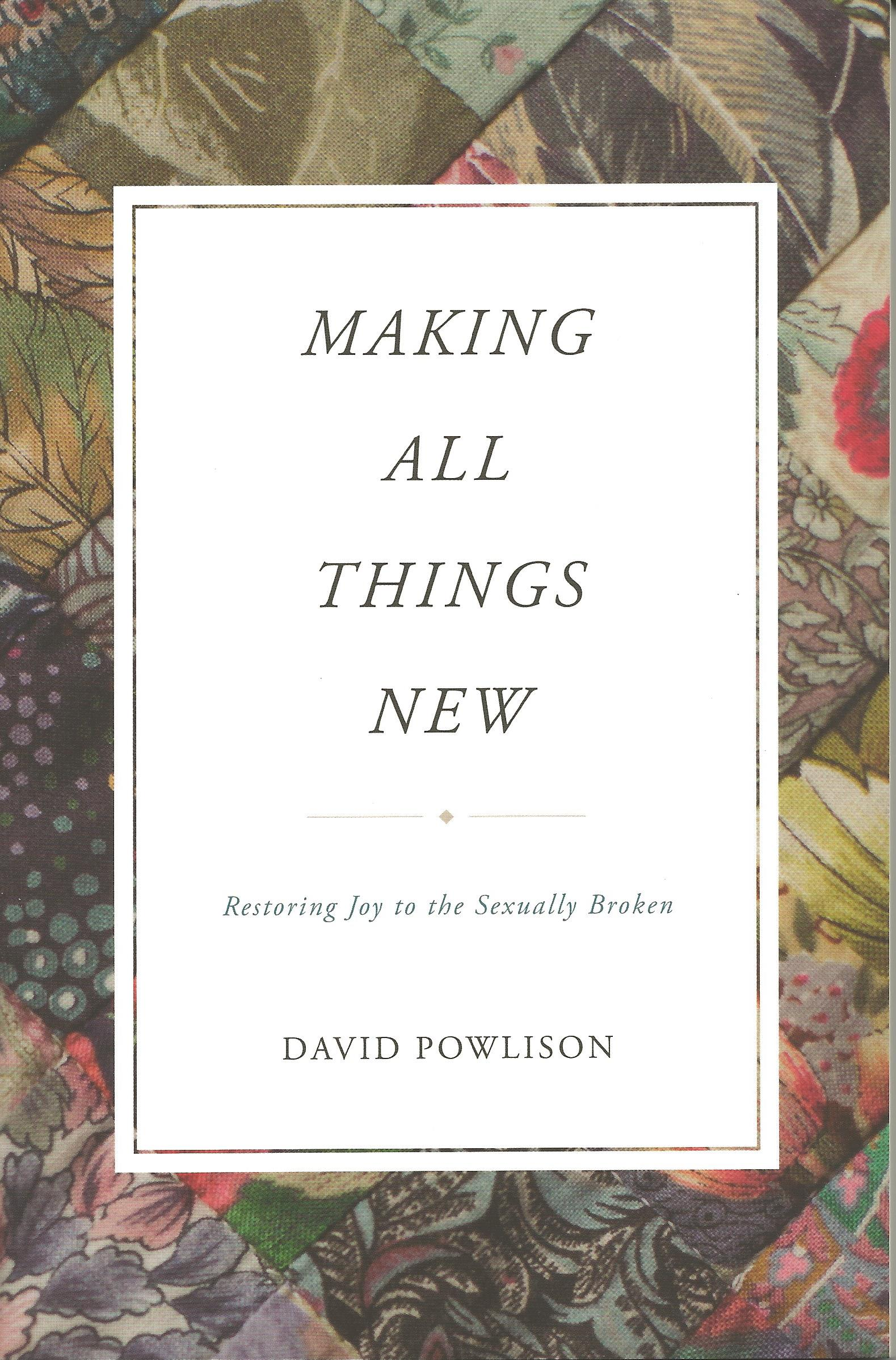 MAKING ALL THINGS NEW David Powlison