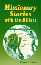 MISSIONARY STORIES WITH THE MILLERS Mildred Martin