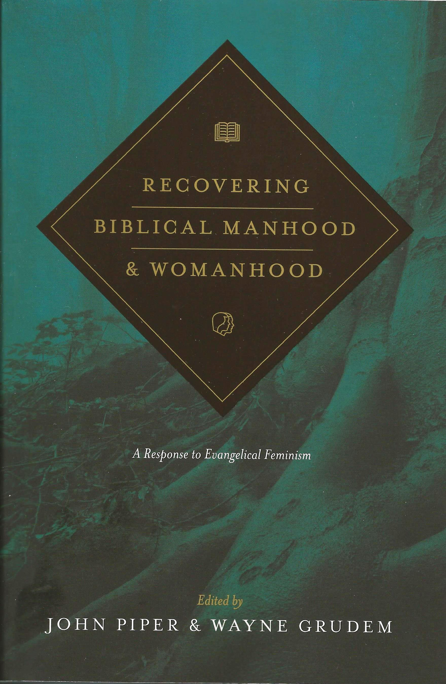 RECOVERING BIBLICAL MANHOOD & WOMANHOOD John Piper