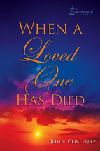 WHEN A LOVED ONE HAS DIED John Coblentz