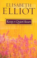 KEEP A QUIET HEART Elizabeth Elliot