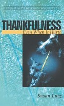 THANKFULNESS, EVEN WHEN IT HURTS Susan Lutz