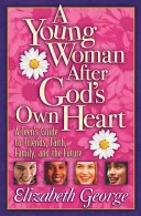 A YOUNG WOMAN AFTER GOD'S OWN HEART Elizabeth George