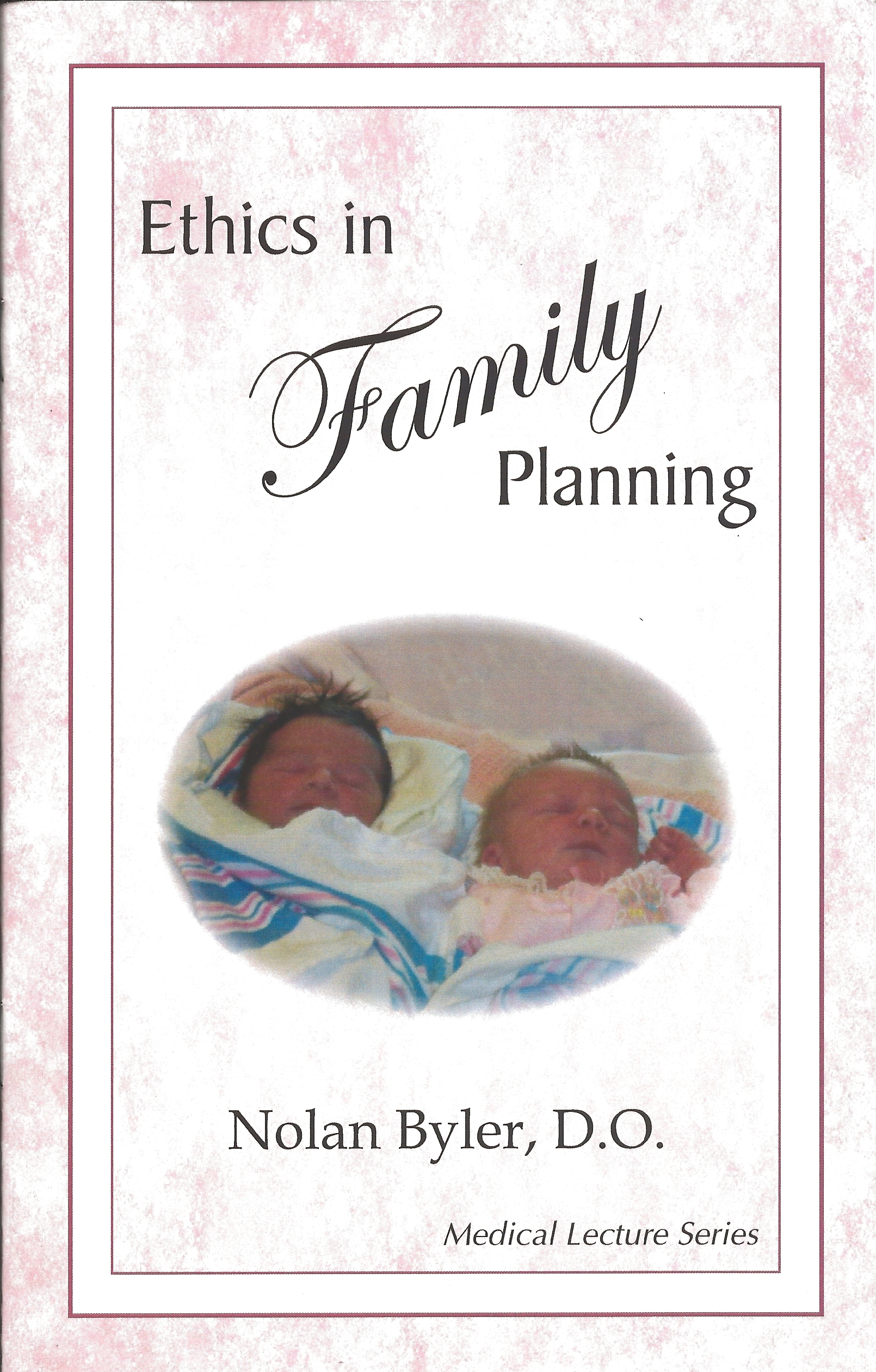 ETHICS in FAMILY PLANNING Nolan Byler, D.O.
