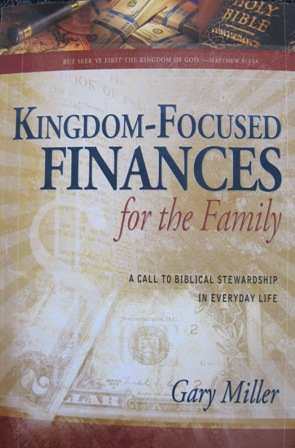KINGDOM-FOCUSED FINANCES FOR THE FAMILY Gary Miller