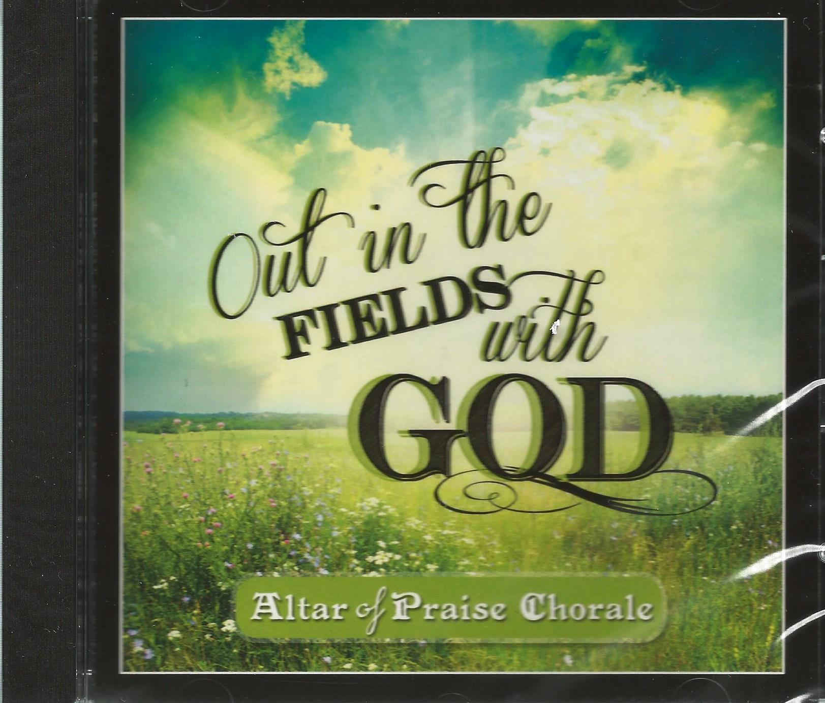 OUT IN THE FIELDS WITH GOD Altar of Praise Chorale