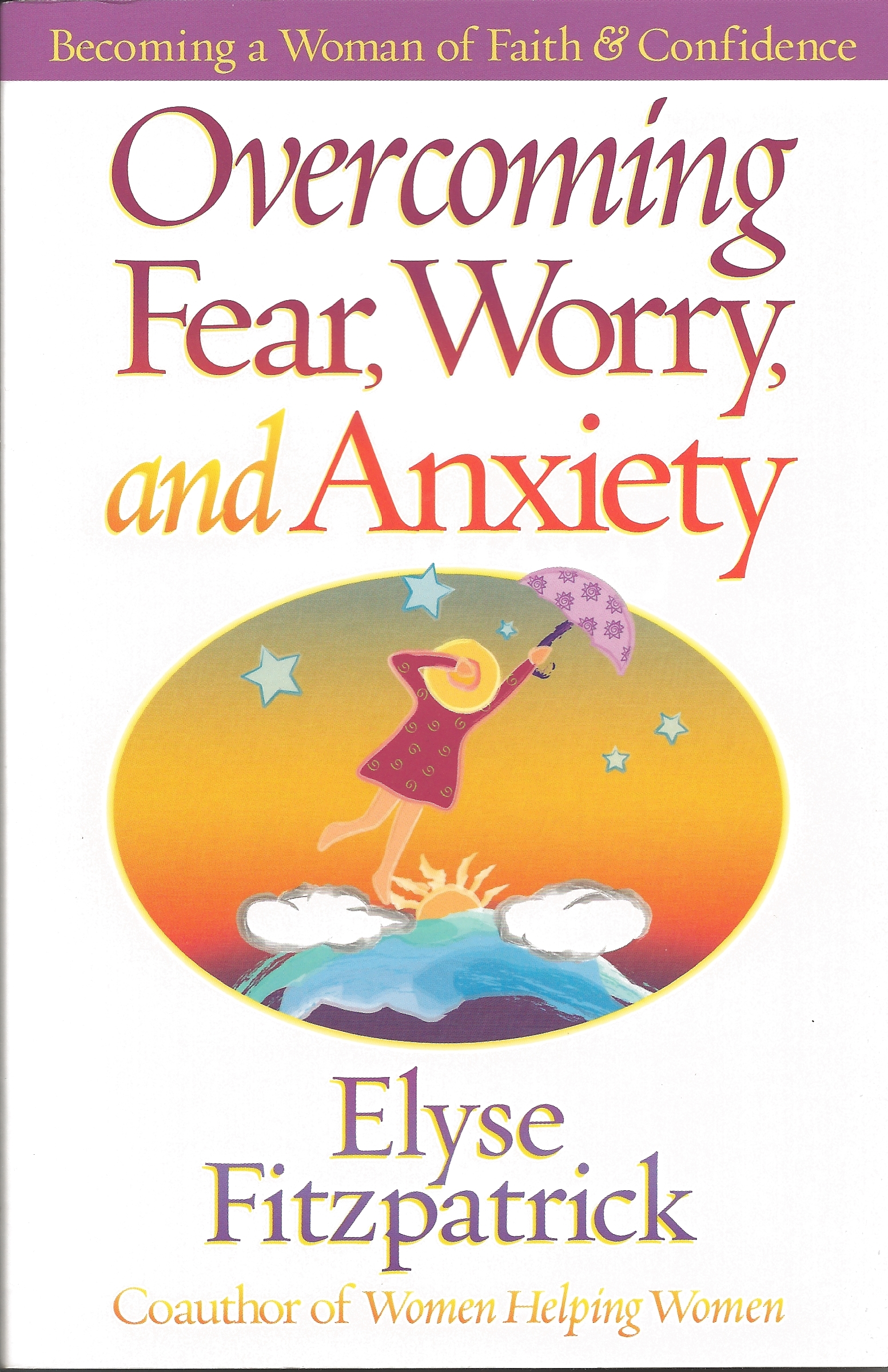 OVERCOMING FEAR, WORRY, AND ANXIETY Elyse Fitzpatrick
