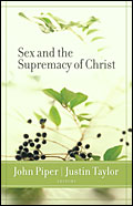 SEX AND THE SUPREMACY OF CHRIST John Piper & Justin Taylor