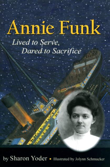 ANNIE FUNK - Lived to Serve, Dared to Sacrifice Sharon Yoder