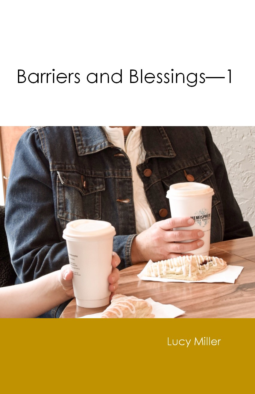 BARRIERS AND BLESSINGS - PART 1 Lucy Miller