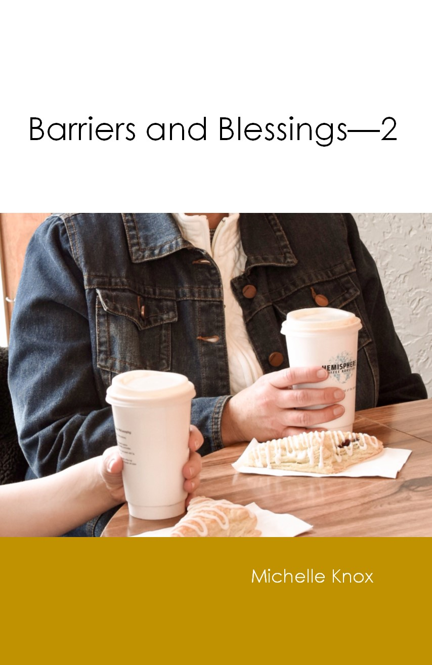 BARRIERS AND BLESSINGS - PART 2 Michelle Knox