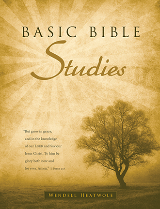 BASIC BIBLE STUDIES Wendell Heatwole