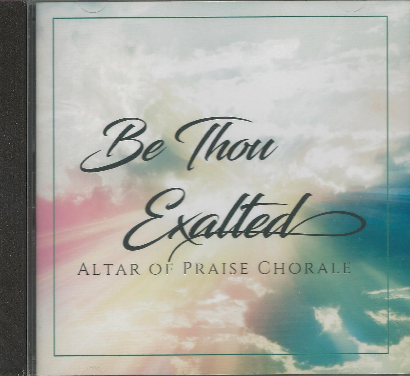 BE THOU EXALTED Altar of Praise Chorale