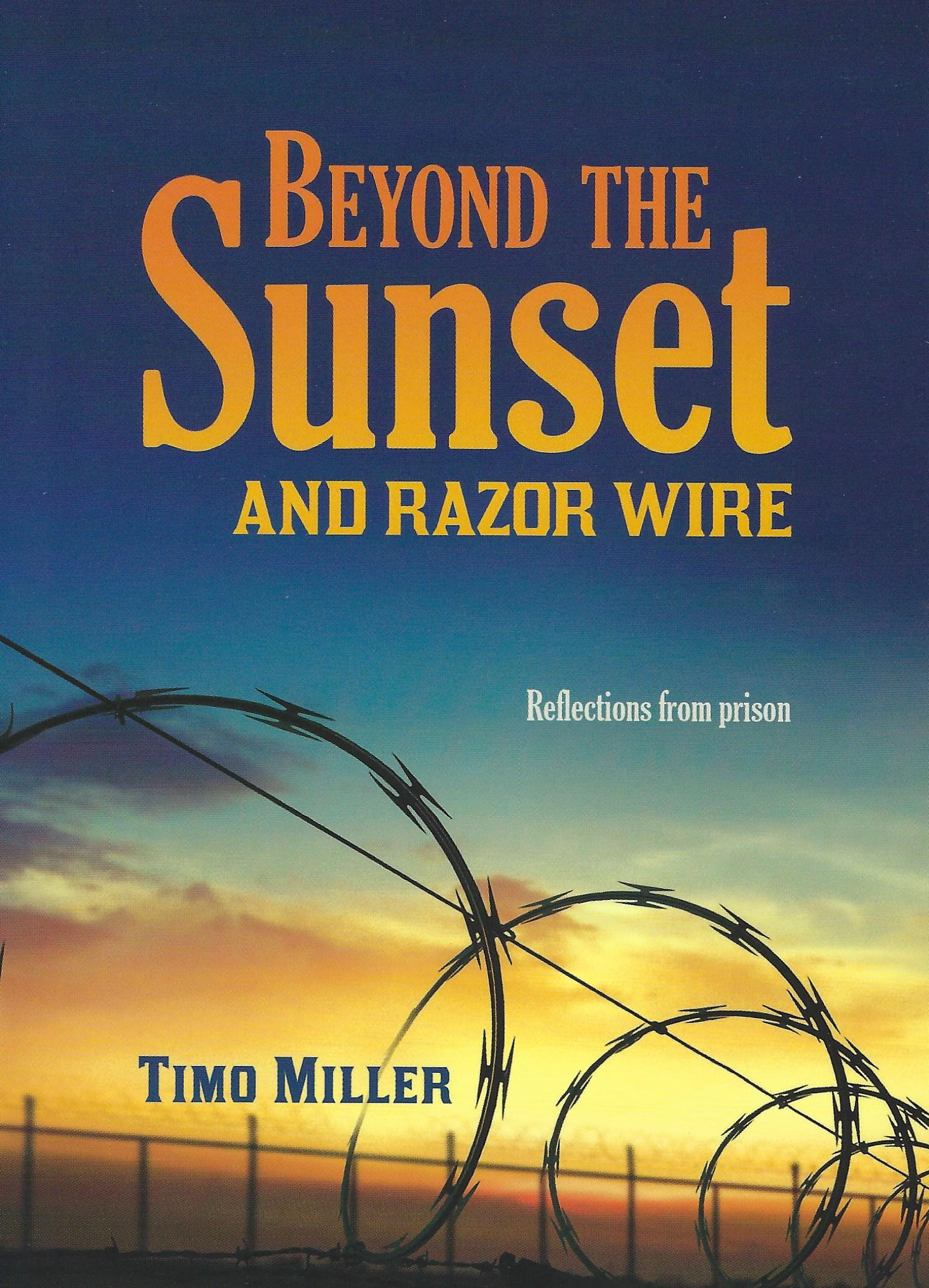 BEYOND THE SUNSET AND RAZOR WIRE Timo Miller