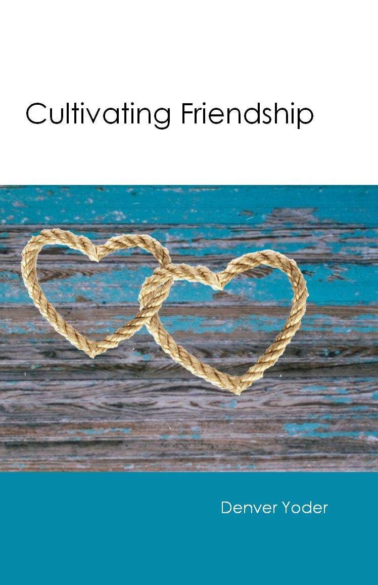 CULTIVATING FRIENDSHIP Denver Yoder