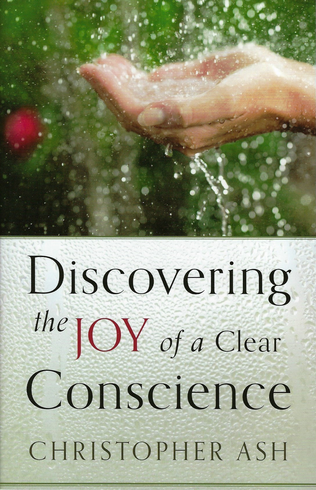 DISCOVERING THE JOY OF A CLEAR CONSCIENCE Christopher Ash