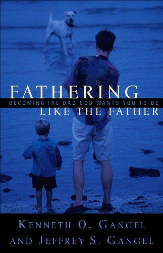 FATHERING LIKE THE FATHER Kenneth and Jeffrey Gangel - Click Image to Close