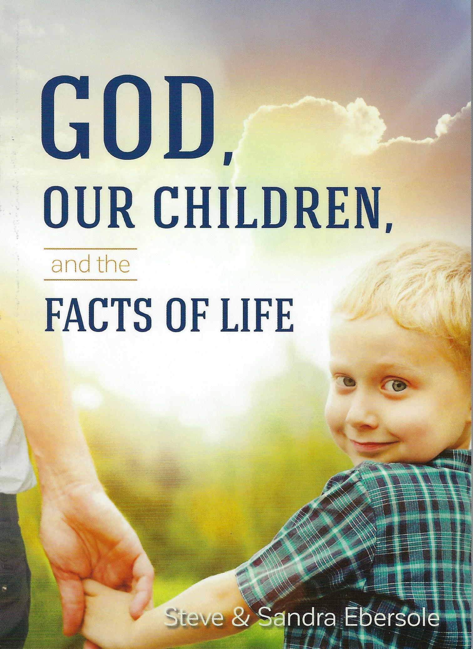 GOD, OUR CHILDREN, & FACTS OF LIFE Steve & Sandra Ebersole