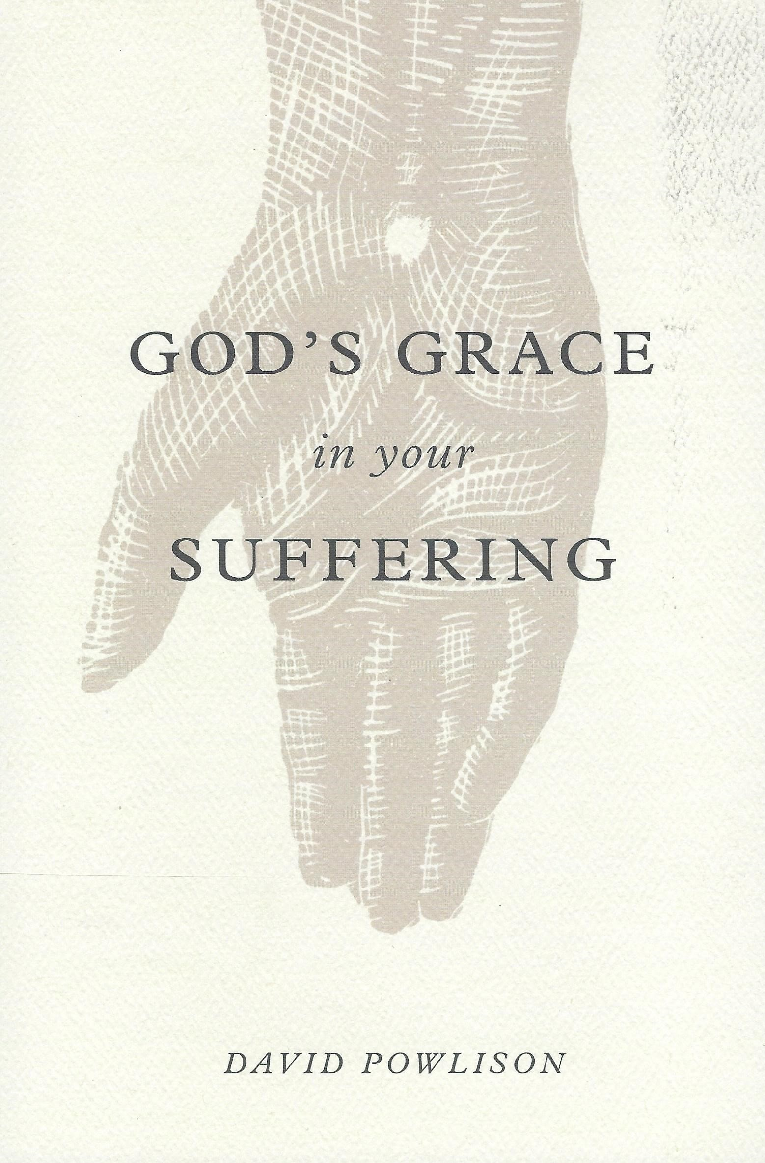 GOD'S GRACE IN YOUR SUFFERING David Powlison