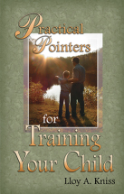 PRACTICAL POINTERS FOR TRAINING YOUR CHILD Lloy A. Kniss