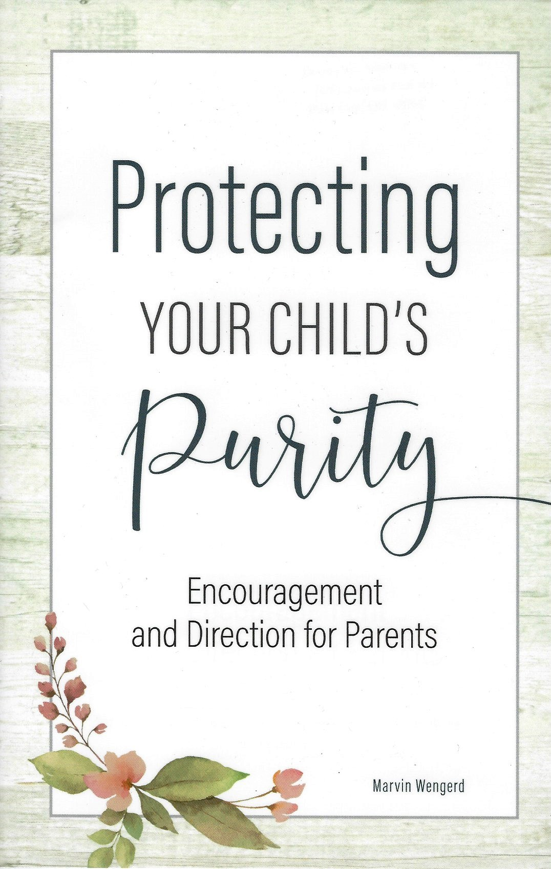PROTECTING YOUR CHILD'S PURITY Marvin Wengerd