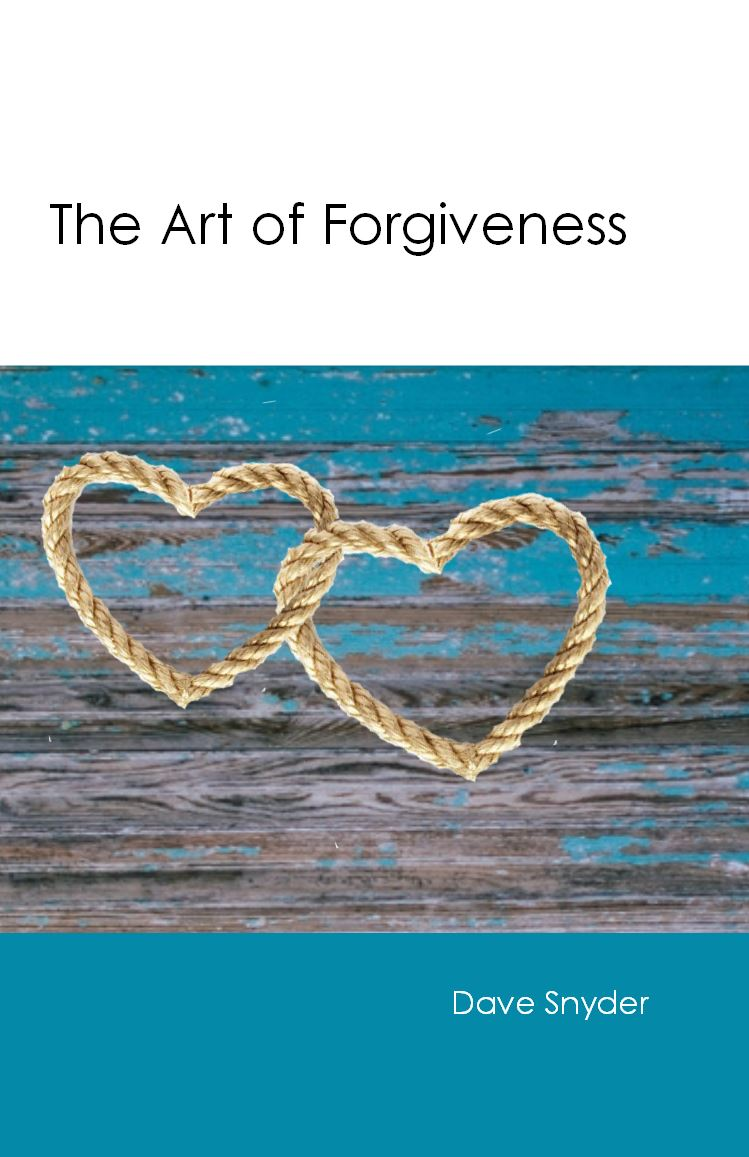 THE ART OF FORGIVENESS Dave Snyder