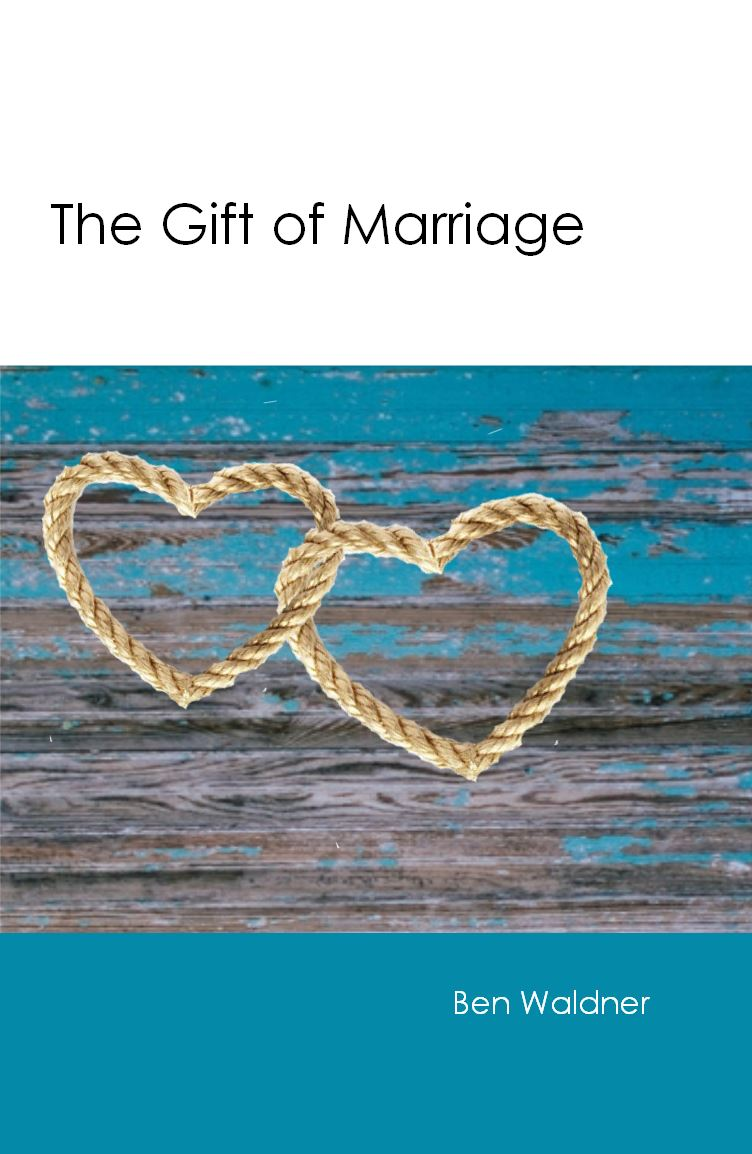 THE GIFT OF MARRIAGE Ben Waldner
