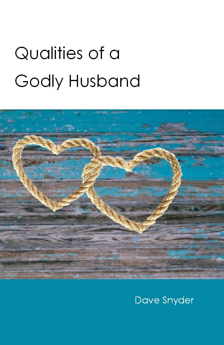 QUALITIES OF A GODLY HUSBAND Dave Snyder