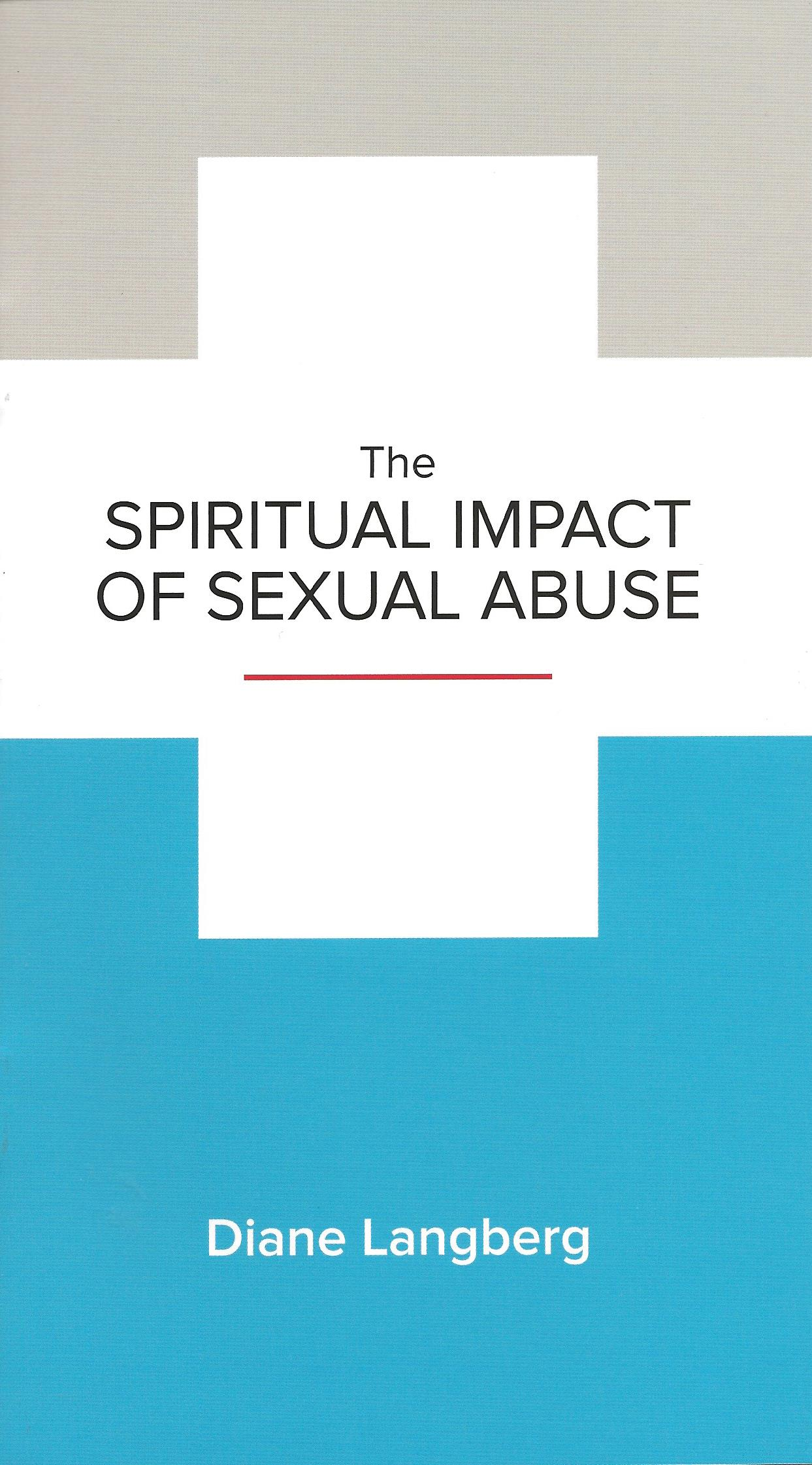 THE SPIRITUAL IMPACT OF SEXUAL ABUSE Diane Langberg