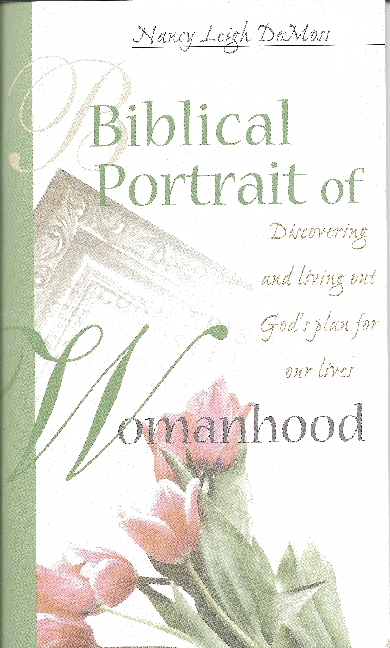 BIBLICAL PORTRAIT OF WOMANHOOD Nancy Leigh DeMoss