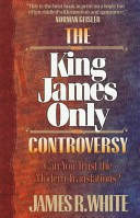 THE KING JAMES ONLY CONTROVERSY James R. White