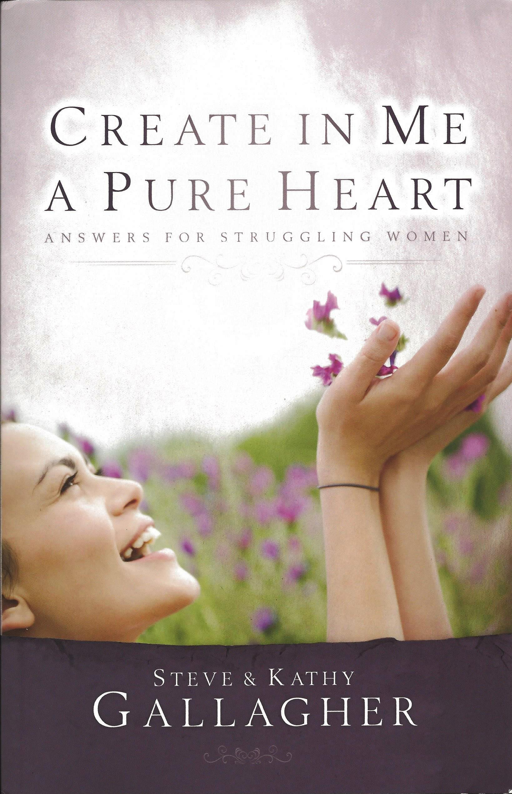CREATE IN ME A PURE HEART Steve & Kathy Gallagher