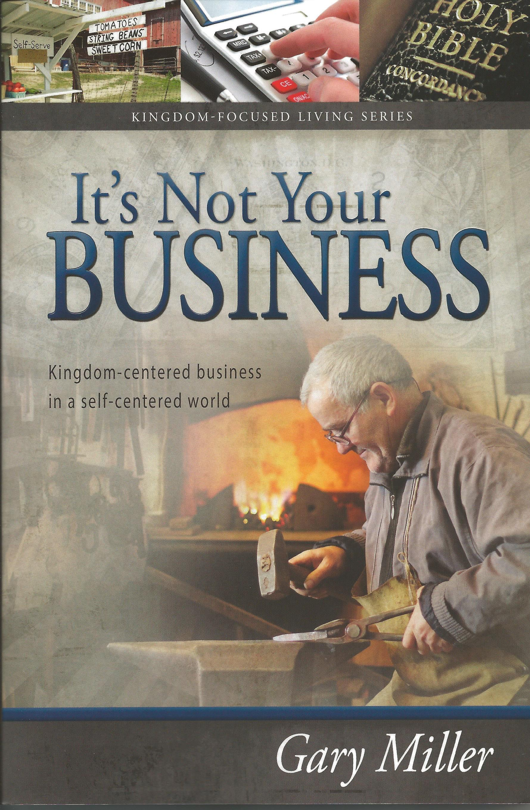 IT'S NOT YOUR BUSINESS Gary Miller