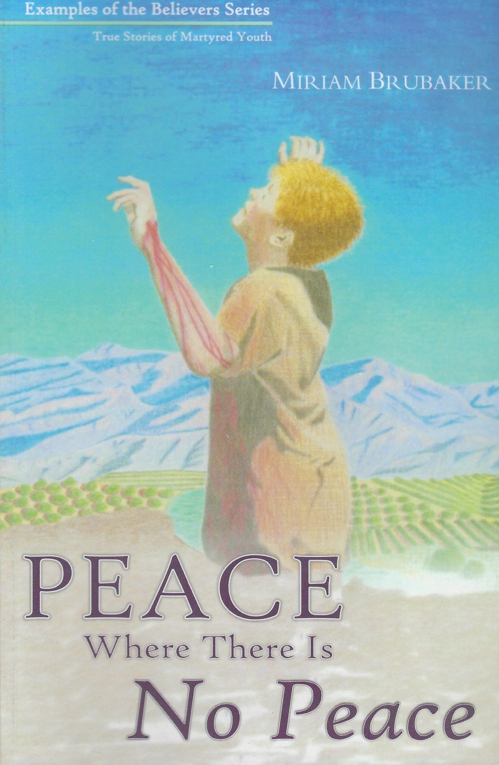 PEACE WHERE THERE IS NO PEACE Miriam Brubaker