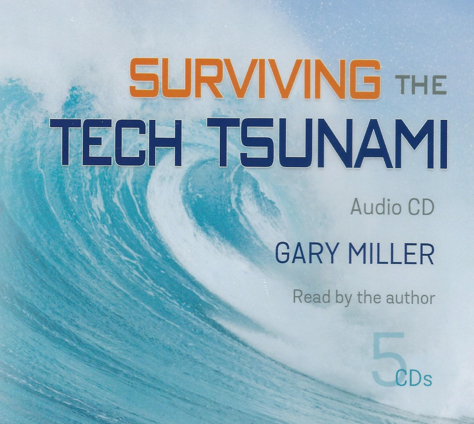 SURVIVING THE TECH TSUNAMI Gary Miller