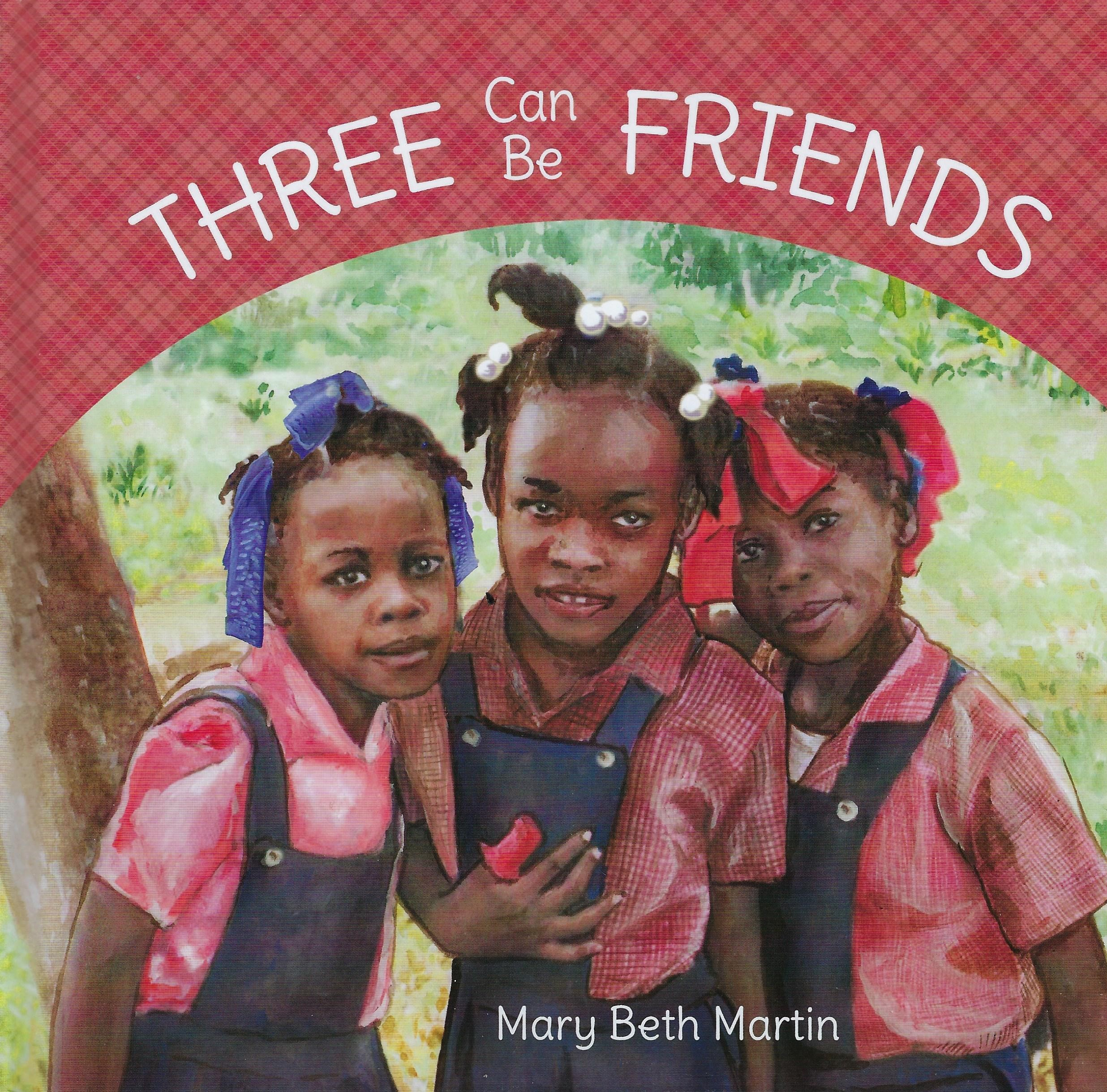 THREE CAN BE FRIENDS Mary Beth Martin