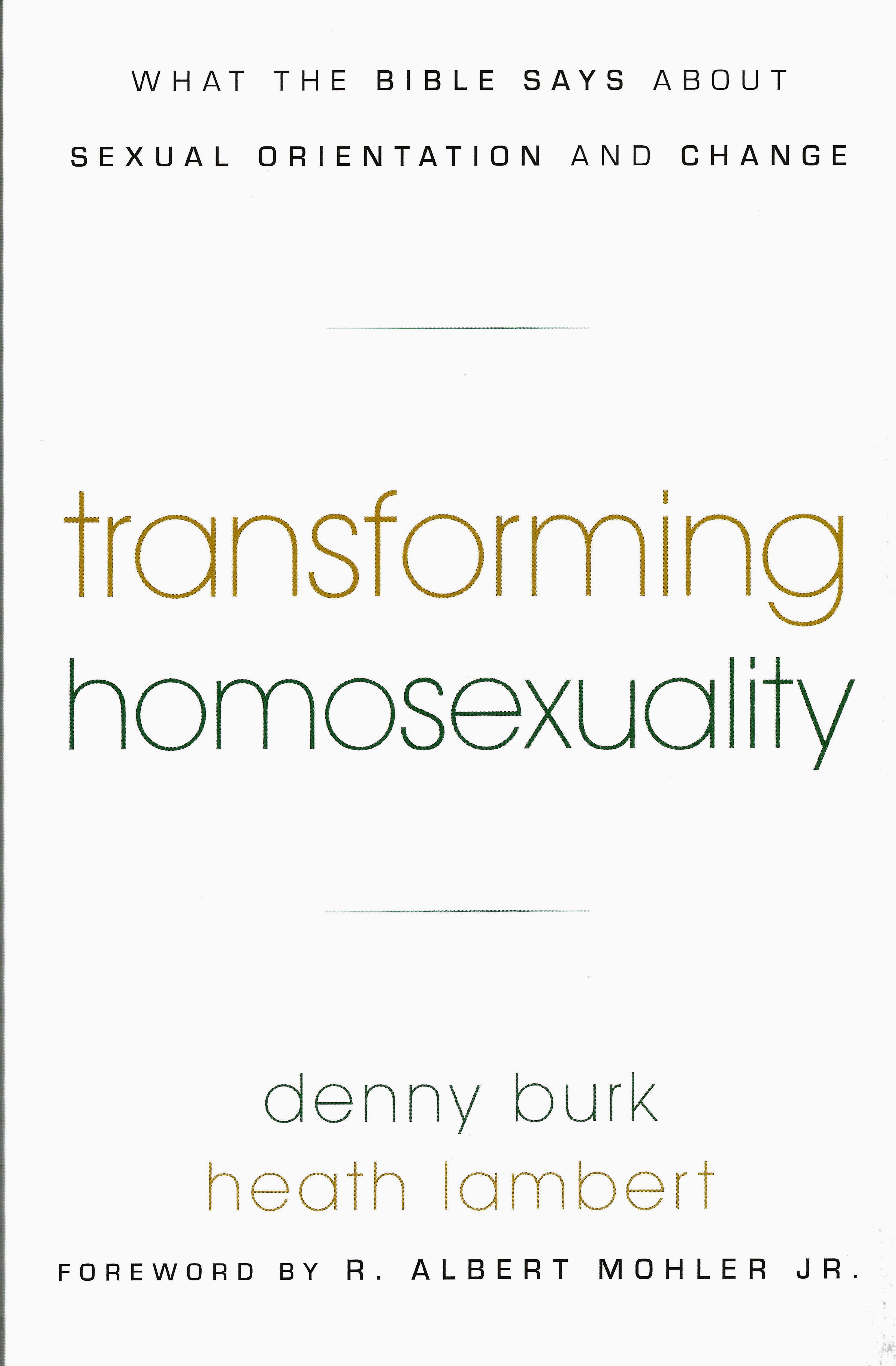 TRANSFORMING HOMOSEXUALITY Heath Lambert and Denny Burk